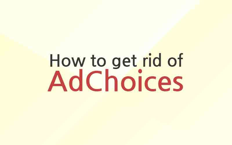 Инструкция по удалению AdChoices в Chrome, Internet Explorer, Firefox
